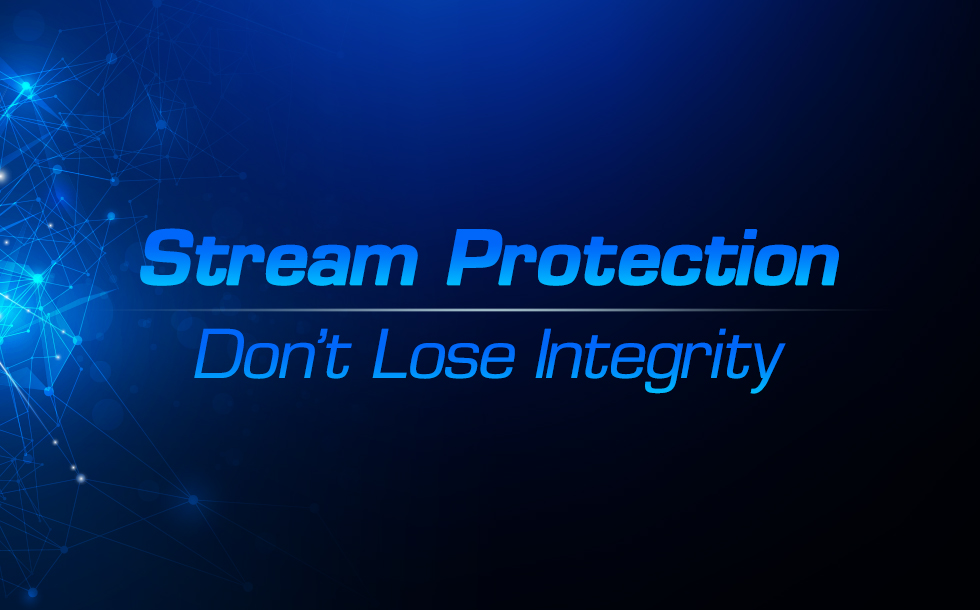 Stream Protection – Don't Lose Integrity