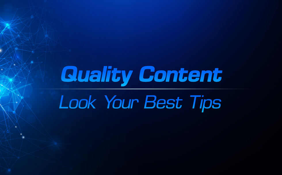 Quality Content – Tips for Looking Your Best